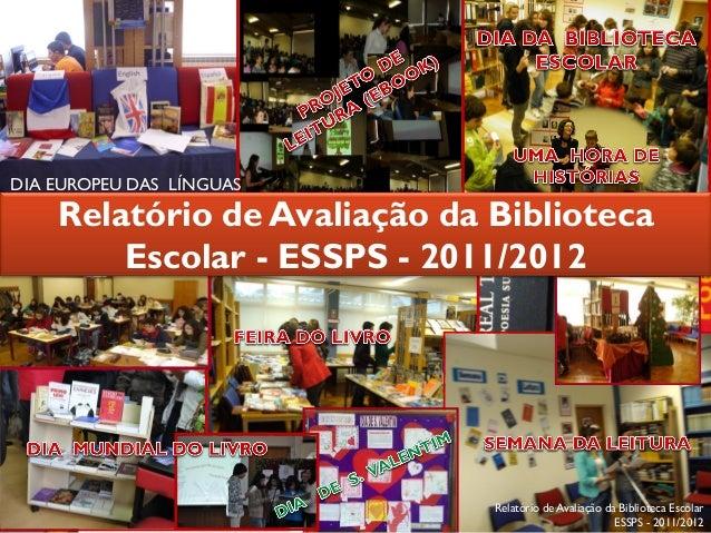 Lurdes Meneses Relatório de Avaliação da Biblioteca Escolar ESSPS - 2011/20121 DIA EUROPEU DAS LÍNGUAS Relatório de Avalia...