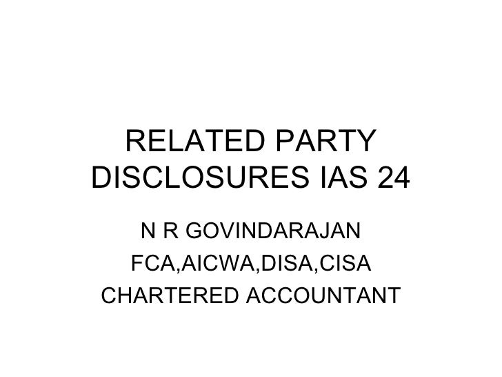 RELATED PARTY DISCLOSURES IAS 24 N R GOVINDARAJAN FCA,AICWA,DISA,CISA CHARTERED ACCOUNTANT