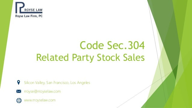 Code Sec.304 Related Party Stock Sales Silicon Valley, San Francisco, Los Angeles rroyse@rroyselaw.com www.rroyselaw.com