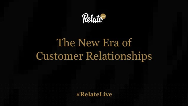 #RelateLive The New Era of Customer Relationships