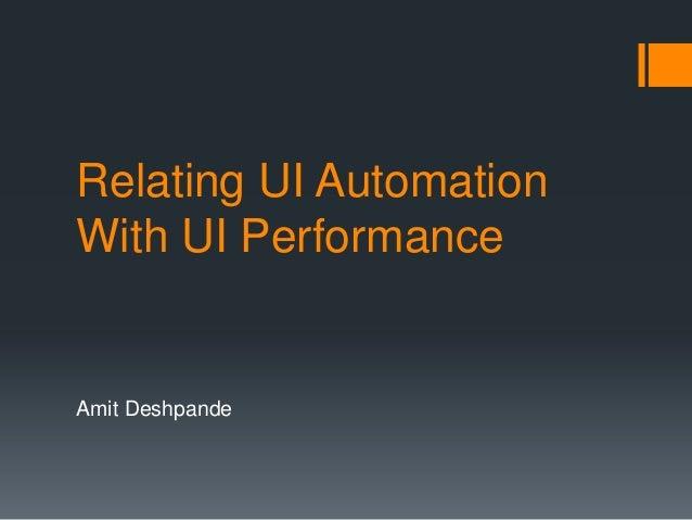 Relating UI AutomationWith UI PerformanceAmit Deshpande