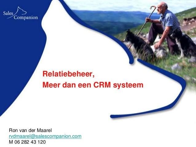 Relatiebeheer,            Meer dan een CRM systeemRon van der Maarelrvdmaarel@salescompanion.comM 06 282 43 120