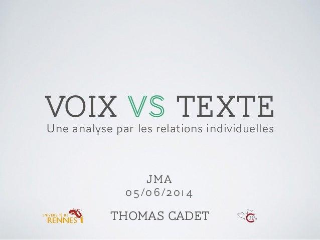 VOIX VS TEXTE Une analyse par les relations individuelles Thomas Cadet JMA 05 /06/2014