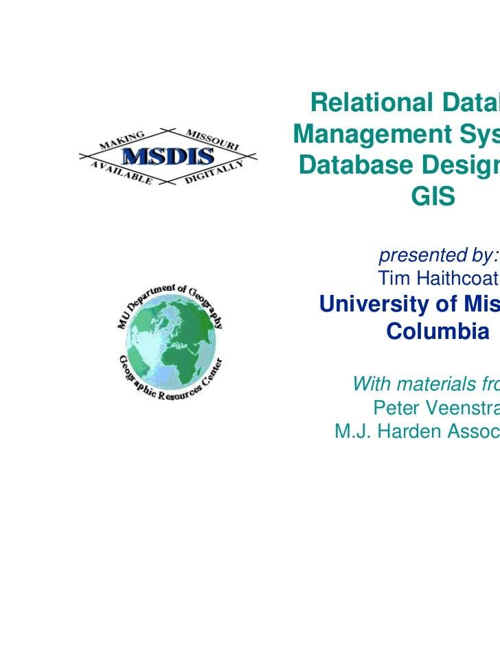 Relational DatabaseManagement Systems,Database Design, and         GIS      presented by:      Tim Haithcoat University of...
