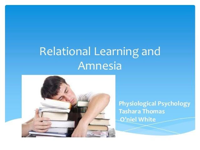 Relational Learning and Amnesia Physiological Psychology Tashara Thomas O'niel White