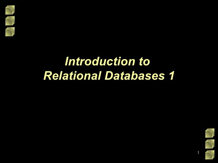 Introduction to  Relational Databases 1