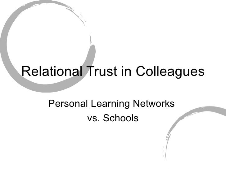 Relational Trust in Colleagues Personal Learning Networks  vs. Schools