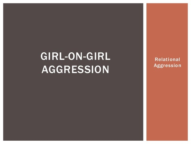 Relational Aggression GIRL-ON-GIRL AGGRESSION