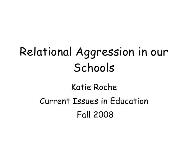 Relational Aggression in our Schools Katie Roche Current Issues in Education Fall 2008