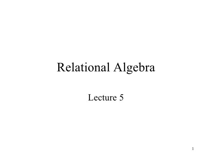 Relational Algebra Lecture 5