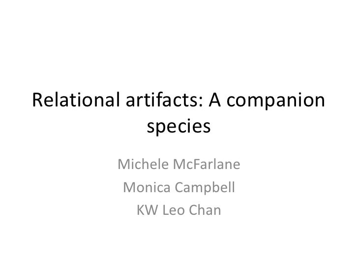 Relational artifacts: A companion species<br />Michele McFarlane<br />Monica Campbell<br />KW Leo Chan<br />