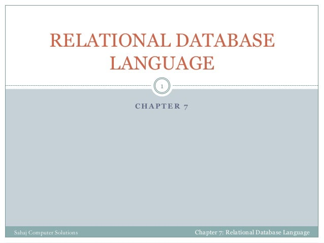 C H A P T E R 7 RELATIONAL DATABASE LANGUAGE Chapter 7: Relational Database Language 1 Sahaj Computer Solutions