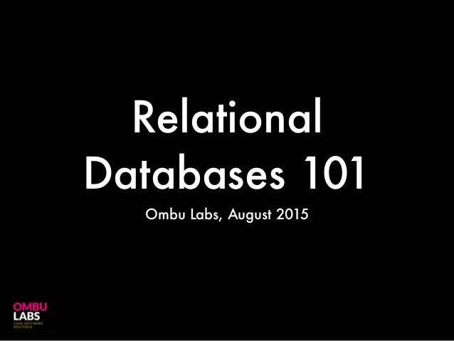 Relational Databases 101 Ombu Labs, August 2015