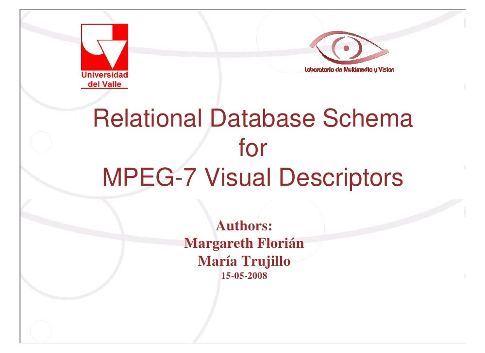 Relational Database Schema             for MPEG-7 Visual Descriptors          Authors:       Margareth Florián        Marí...