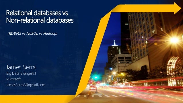 Relational databases vs Non-relational databases James Serra Big Data Evangelist Microsoft JamesSerra3@gmail.com (RDBMS vs...