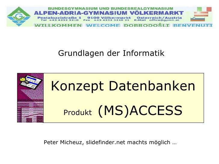 Grundlagen der Informatik Peter Micheuz, slidefinder.net machts möglich … Konzept Datenbanken Produkt  (MS)ACCESS