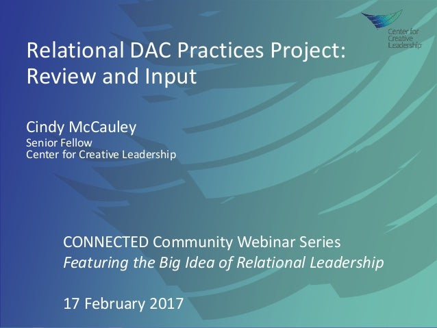 Relational DAC Practices Project: Review and Input Cindy McCauley Senior Fellow Center for Creative Leadership CONNECTED C...