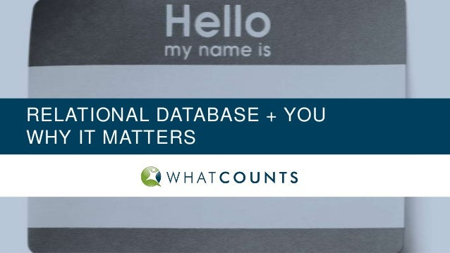 RELATIONAL DATABASE + YOU WHY IT MATTERS