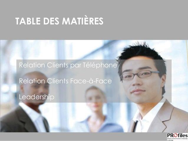 TABLE DES MATIÈRES Relation Clients par Téléphone Relation Clients Face-à-Face Leadership