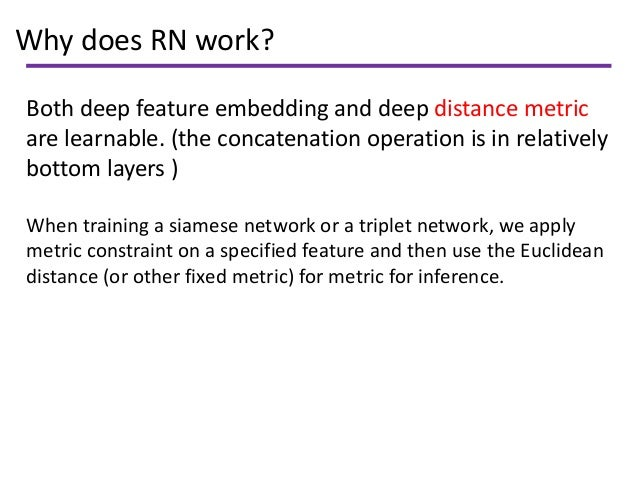 Why does RN work? Both deep feature embedding and deep distance metric are learnable. (the concatenation operation is in r...