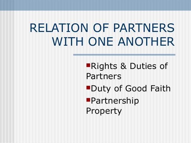 RELATION OF PARTNERSWITH ONE ANOTHERRights & Duties ofPartnersDuty of Good FaithPartnershipProperty