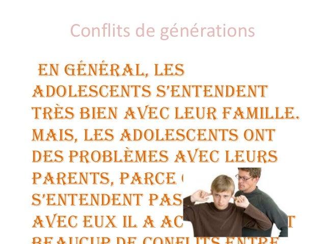 Conflits de générations En général, les adolescents s'entendent très bien avec leur famille. Mais, les adolescents ont des...