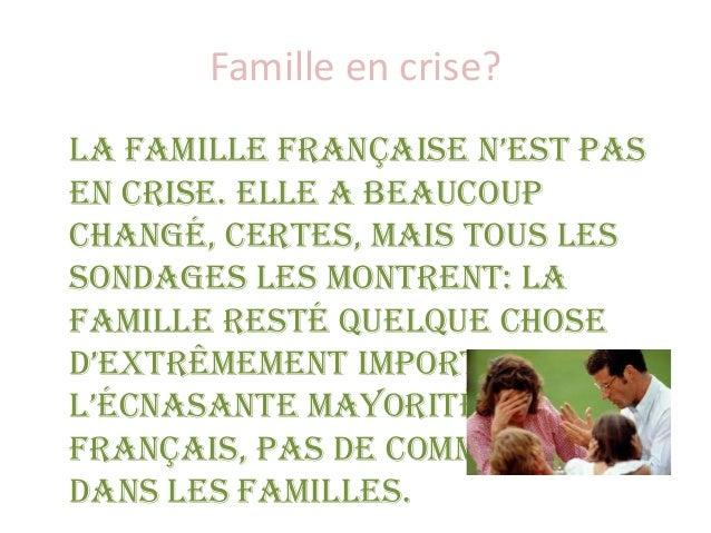 Famille en crise? La famille française n'est pas en crise. Elle a beaucoup changé, certes, mais tous les sondages les mont...