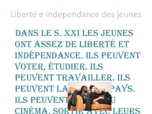 Liberté e independance des jeunes Dans le S. XXI les jeunes ont assez de liberté et indépendance. Ils peuvent voter, étudi...