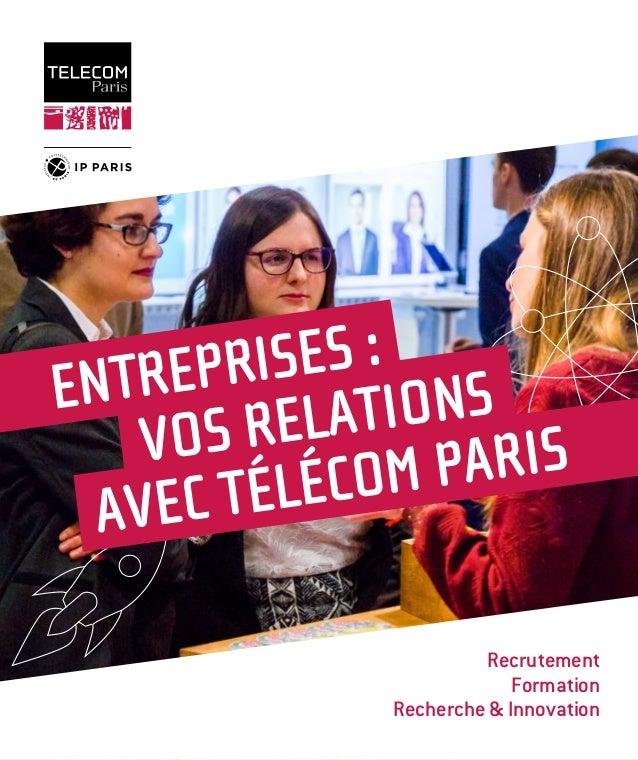 1 Recrutement Formation Recherche & Innovation ENTREPRISES : VOS RELATIONS AVEC TÉLÉCOM PARIS