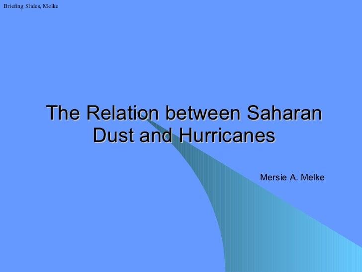 The Relation between Saharan Dust and Hurricanes Briefing Slides, Melke Mersie A. Melke