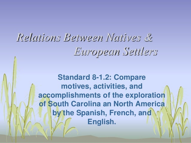 Relations Between Natives & European Settlers Standard 8-1.2: Compare motives, activities, and accomplishments of the expl...