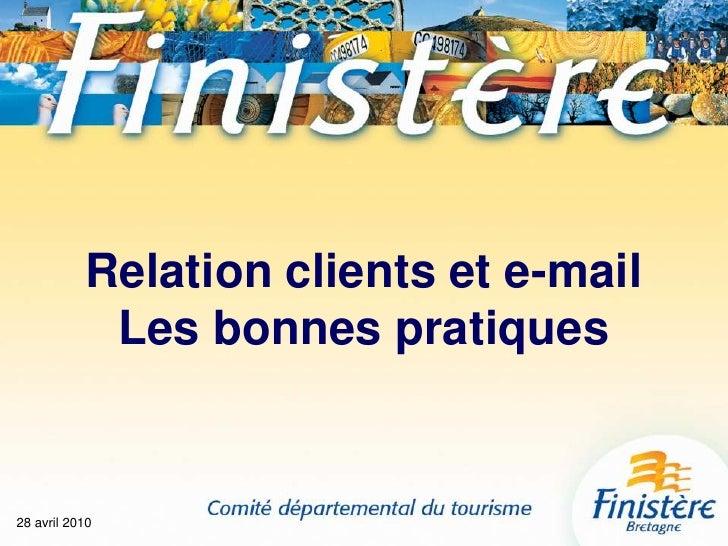 28 avril 2010<br />Relation clients et e-mailLes bonnes pratiques<br />