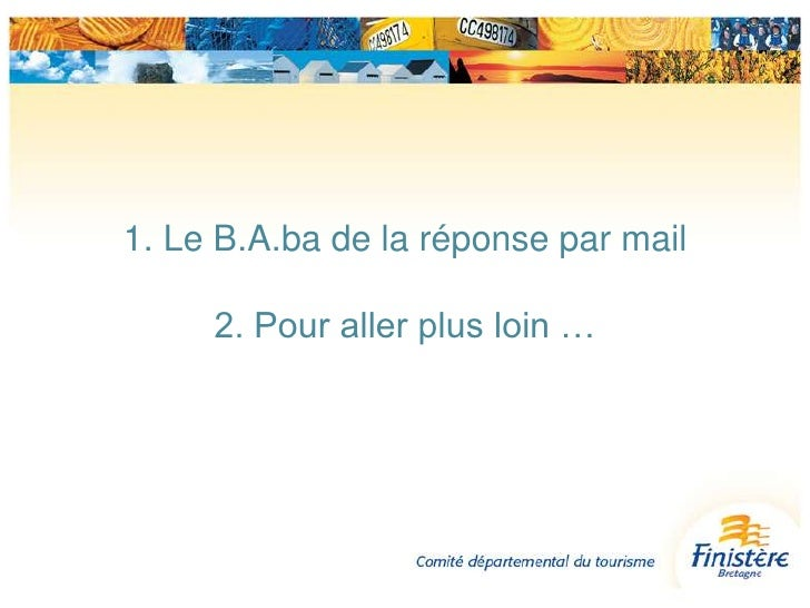 1. Le B.A.ba de la réponse par mail2. Pour aller plus loin …<br />