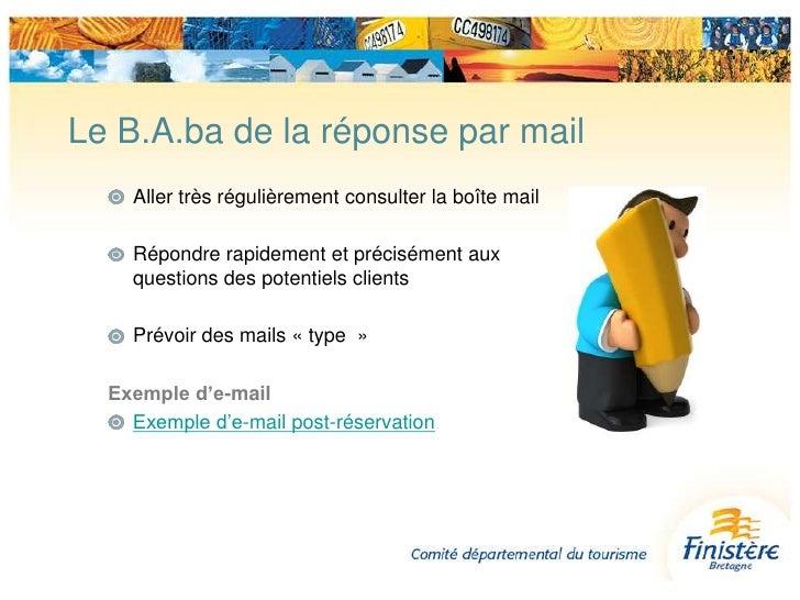 Aller très régulièrement consulter la boîte mail<br />Répondre rapidement et précisément aux questions des potentiels clie...