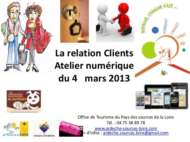 La relation ClientsAtelier numérique du 4 mars 2013     Office de Tourisme du Pays des sources de la Loire                ...