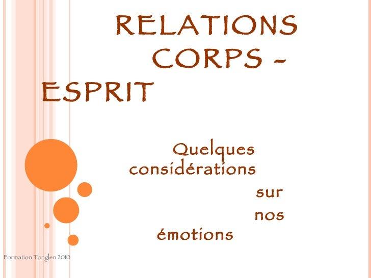 RELATIONS  CORPS - ESPRIT Quelques considérations  sur nos émotions Formation Tonglen 2010
