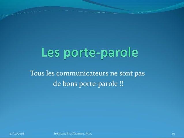 Tous les communicateurs ne sont pas                     de bons porte-parole !!30/04/2008          Stéphane Prudhomme, M.A...