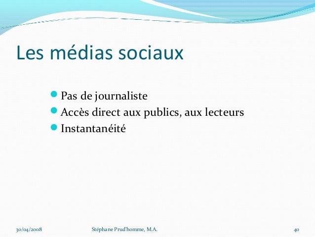 Les médias sociaux             Pas de journaliste             Accès direct aux publics, aux lecteurs             Instan...