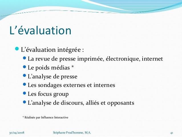 L'évaluation   L'évaluation intégrée :        La revue de presse imprimée, électronique, internet        Le poids média...