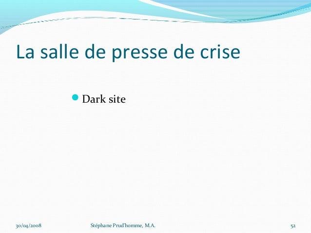 La salle de presse de crise             Dark site30/04/2008      Stéphane Prudhomme, M.A.   52
