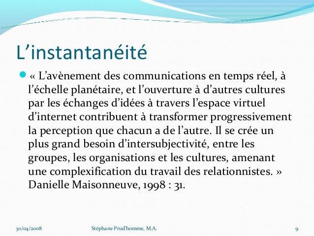 L'instantanéité « L'avènement des communications en temps réel, à    l'échelle planétaire, et l'ouverture à d'autres cult...