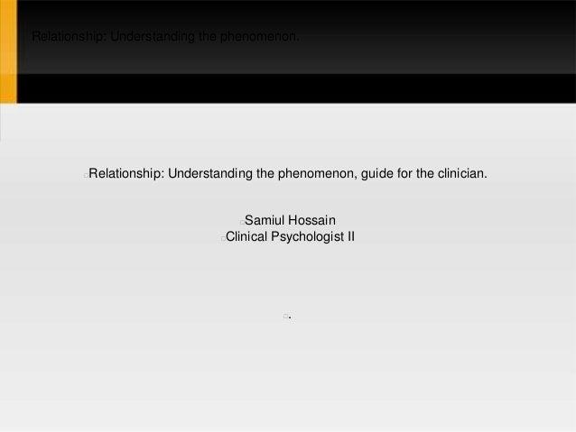 Relationship: Understanding the phenomenon. Relationship: Understanding the phenomenon, guide for the clinician. Samiul...