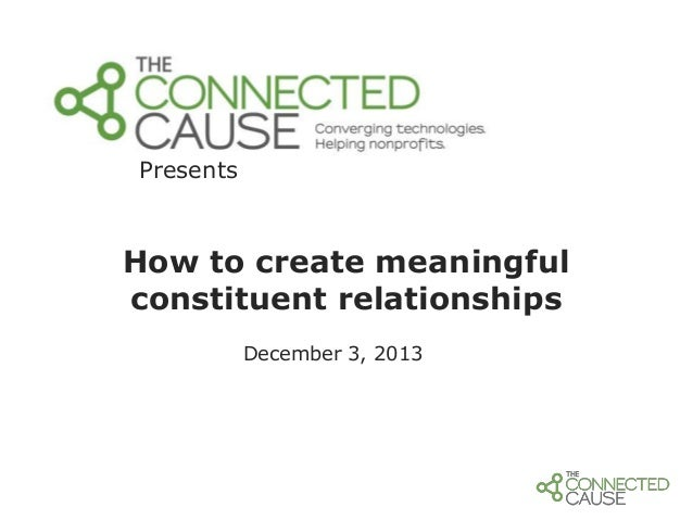 Presents  How to create meaningful constituent relationships December 3, 2013