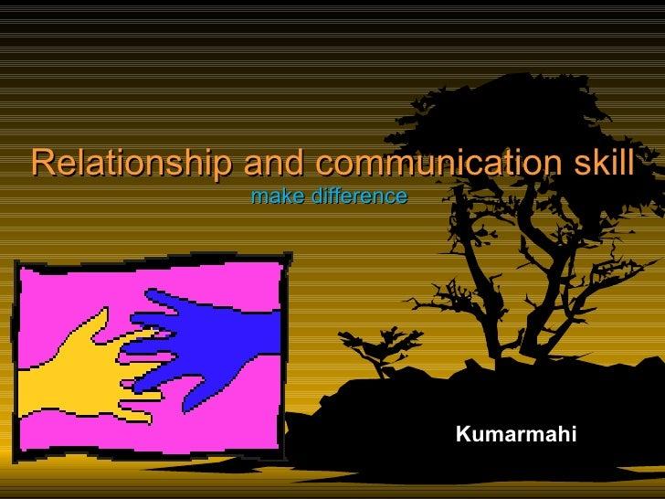Relationship and communication skill make difference  Kumarmahi