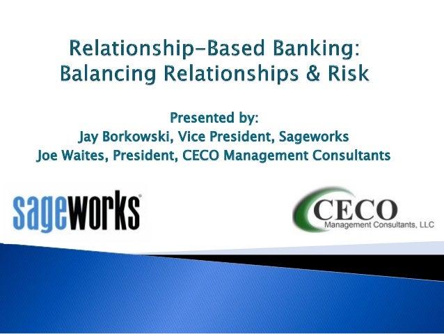 Presented by: Jay Borkowski, Vice President, Sageworks Joe Waites, President, CECO Management Consultants