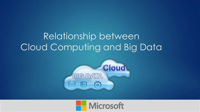 Relationship between Cloud Computing and Big Data