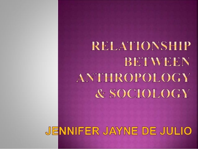 sociology and anthropology relationship