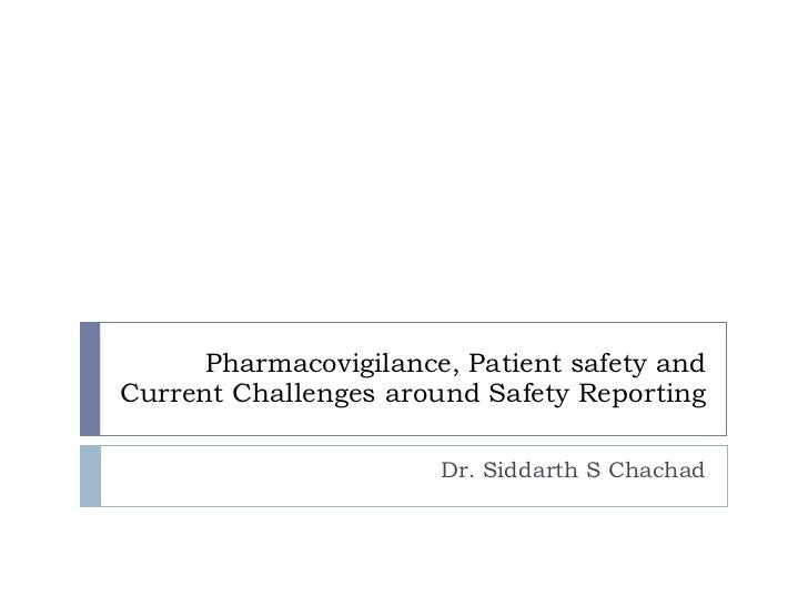 Pharmacovigilance, Patient safety and Current Challenges around Safety Reporting Dr. Siddarth S Chachad
