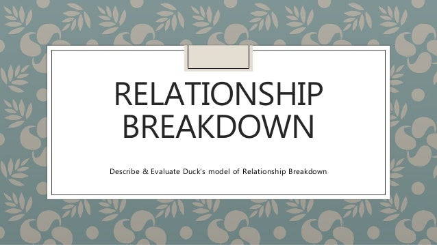 rollie and ducks model of relationship breakdown Rollie and duck's model stresses the importance of communication in  relationship breakdown paying attention to the things that people say, the topics  that they.