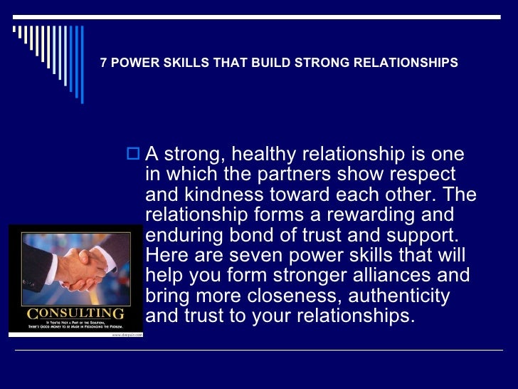 <ul><li>A strong, healthy relationship is one in which the partners show respect and kindness toward each other. The relat...